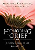 Honoring Grief by Alexandra Kennedy