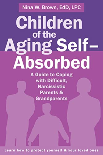 Children of the Aging Self-Absorbed: A Guide to Coping with Difficult, Narcissistic Parents and Grandparents, Brown EdD  LPC, Nina W