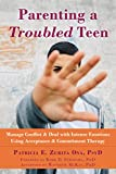 Parenting a Troubled Teen: Manage Conflict and Deal with Intense Emotions Using Acceptance and Commitment Therapy