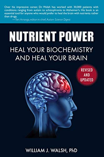Nutrient Power: Heal Your Biochemistry and Heal Your Brain - William J. Walsh