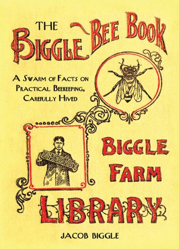 The Biggle Bee Book: A Swarm of Facts on Practical Beekeeping, Carefully Hived, Biggle, Jacob.