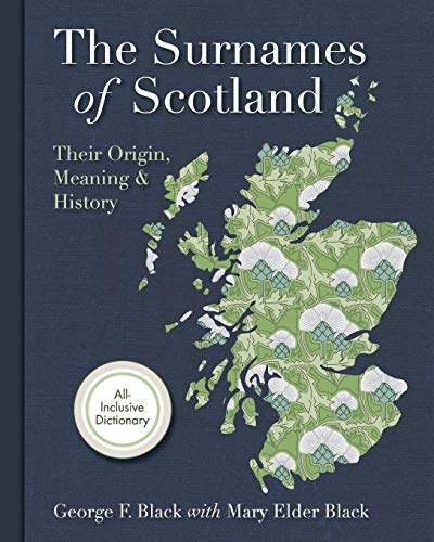 Surnames of Scotland: Their Origin, Meaning and History - George F. Black
