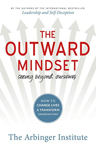 The Outward Mindset: Seeing Beyond Ourselves - The Arbinger Institute