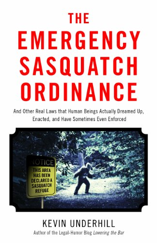 733. The Emergency Sasquatch Ordinance: And Other Real Laws that Human Beings Actually Dreamed Up