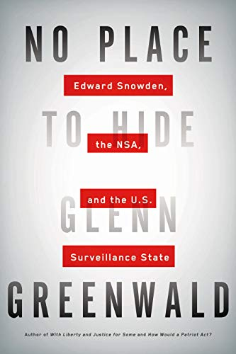 No Place to Hide: Edward Snowden, the NSA, and the U.S. Surveillance State, Greenwald, Glenn