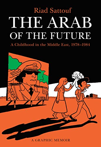 The Arab of the Future: A Childhood in the Middle East, 1978-1984: A Graphic Memoir - Riad Sattouf