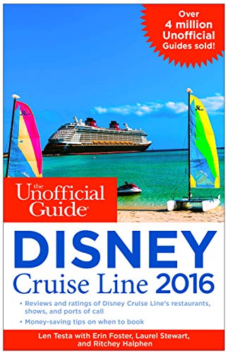 The Unofficial Guide to the Disney Cruise Line 2016 (Unofficial Guide Disney Cruise Line) - Len Testa, Erin Foster, Laurel Stewart, Ritchey Halphen