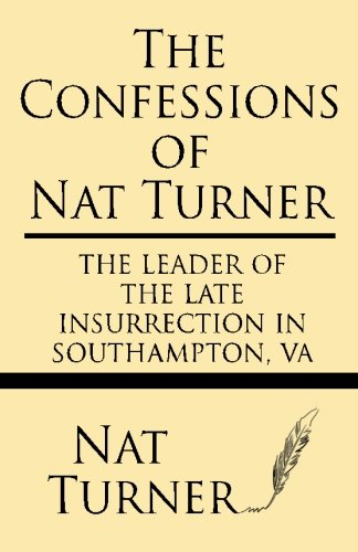 The Confessions of Nat Turner: The leader of the late insurrection in Southampton, VA - Nat Turner