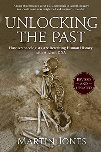 Unlocking the Past: How Archaeologists Are Rewriting Human History with Ancient DNA - Martin Jones