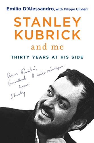 Stanley Kubrick and Me: Thirty Years at His Side - Emilio D'Alessandro, Filippo UlivieriSimon Marsh