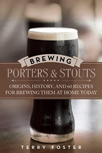 PDF Brewing Porters and Stouts Origins History and 60 Recipes for Brewing Them at Home Today