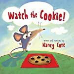 Watch the Cookie by Nancy Cote