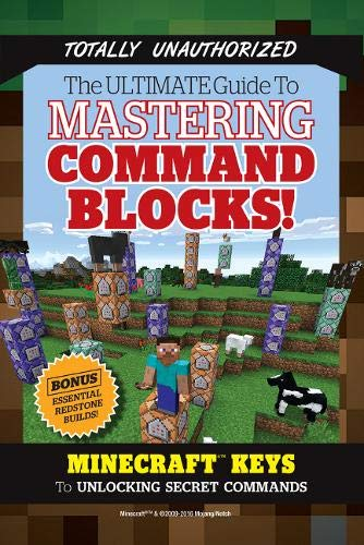 The Ultimate Guide to Mastering Command Blocks!: Minecraft Keys to Unlocking Secret Commands - Triumph Books