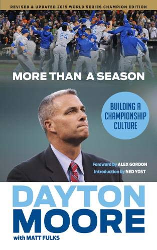 More Than a Season: Building a Championship Culture - Dayton Moore, Matt FulksNed Yost, Alex Gordon