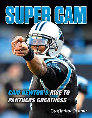 Super Cam: Cam Newton's Rise to Panthers Greatness - The Charlotte Observer