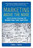 Buy Marketing Above the Noise: Achieve Strategic Advantage with Marketing that Matters from Amazon