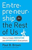 Buy Entrepreneurship for the Rest of Us: How to Create Innovation and Opportunity Everywhere from Amazon