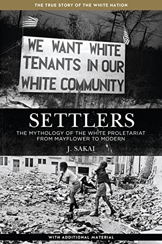Settlers: The Mythology of the White Proletariat from Mayflower to Modern (Kersplebedeb), Sakai, J.