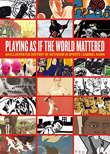 Playing as if the World Mattered: An Illustrated History of Activism in Sports, Kuhn, Gabriel