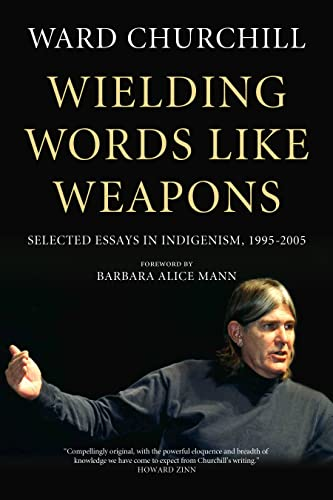 Wielding Words Like Weapons: Selected Essays in Indigenism, 1995–2005, Churchill, Ward