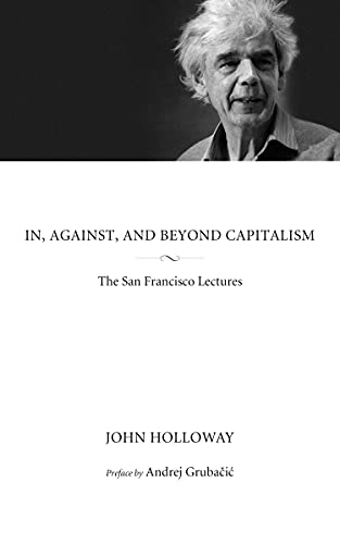 In, Against, and Beyond Capitalism: The San Francisco Lectures (KAIROS), Holloway, John