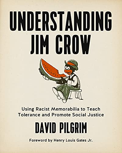Understanding Jim Crow: Using Racist Memorabilia to Teach Tolerance and Promote Social Justice, Pilgrim, David