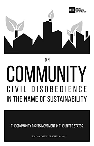 On Community Civil Disobedience in the Name of Sustainability: The Community Rights Movement in the United States (PM Pamphlet), The Community Environmental Legal Defense Fund