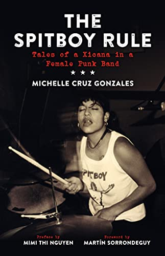 The Spitboy Rule: Tales of a Xicana in a Female Punk Band, Gonzales, Michelle Cruz