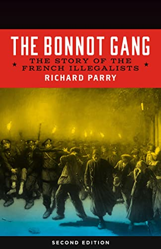 The Bonnot Gang: The Story of the French Illegalists, Parry, Richard