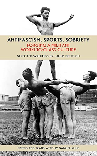 Antifascism, Sports, Sobriety: Forging a Militant Working-Class Culture, Deutsch, Julius