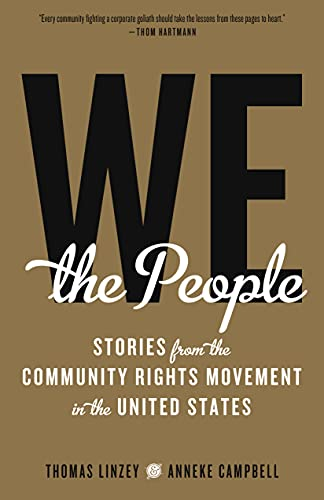 We the People: Stories from the Community Rights Movement in the United States, Campbell, Anneke; Linzey, Thomas