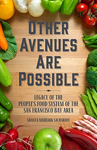 Other Avenues Are Possible: Legacy of the People's Food System of the San Francisco Bay Area, Nimbark Sacharoff, Shanta