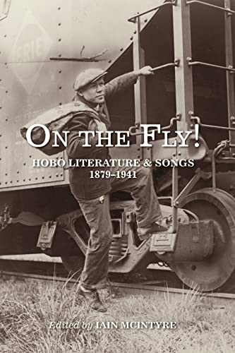 On the Fly!: Hobo Literature and Songs, 1879?1941