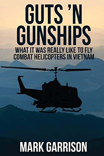 Guts 'N Gunships: What it was Really Like to Fly Combat Helicopters in Vietnam - Mark Garrison