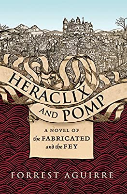 Cover & Synopsis: HERACLIX AND POMP: A NOVEL OF THE FABRICATED AND THE FEY by Forrest Aguirre