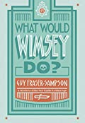 What Would Wimsey Do? by Guy Fraser-Sampson