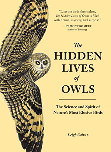 The Hidden Lives of Owls: The Science and Spirit of Nature's Most Elusive Birds - Leigh Calvez