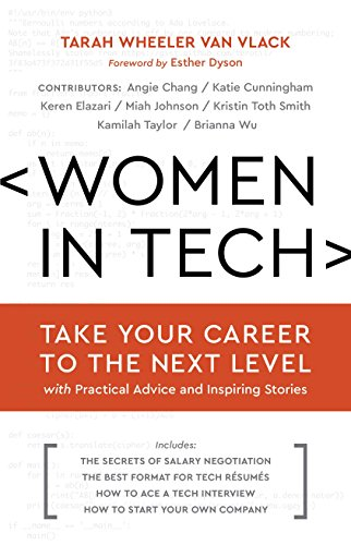 Women in Tech: Take Your Career to the Next Level with Practical Advice and Inspiring Stories - Tarah Wheeler Van VlackEsther Dyson, Angie Chang
