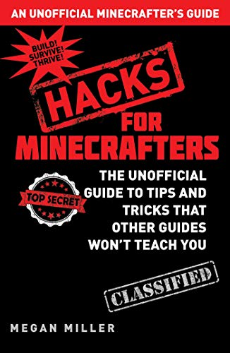 Hacks for Minecrafters: The Unofficial Guide to Tips and Tricks That Other Guides Won't Teach You - Megan Miller