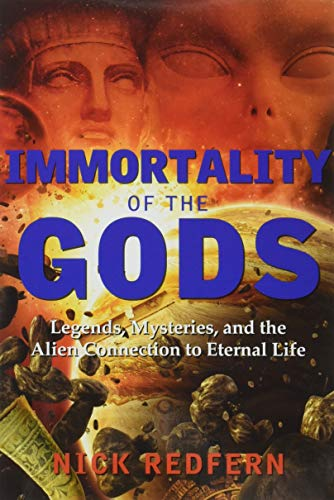 PDF Immortality of the Gods Legends Mysteries and the Alien Connection to Eternal Life
