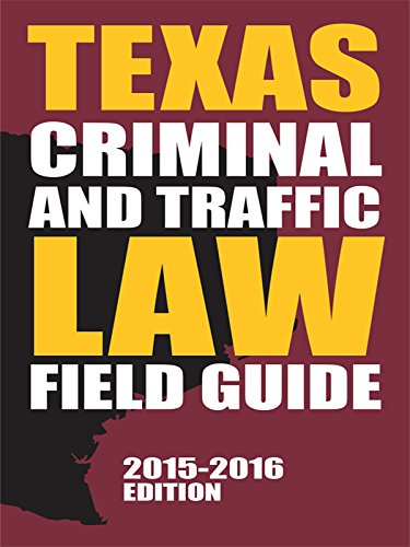 Texas Criminal and Traffic Law Field Guide (2015-2016) - Publisher's Editorial Staff