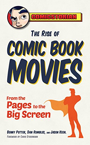 The Rise of Comic Book Movies: From the Pages to the Big Screen - Benny Potter, Dan Rumbles, Jason KeenChris Stuckmann