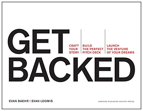 Get Backed: Craft Your Story, Build the Perfect Pitch Deck, and Launch the Venture of Your Dreams - Evan Baehr, Evan Loomis