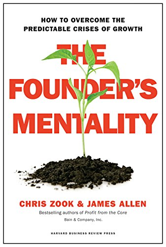 The Founder's Mentality: How to Overcome the Predictable Crises of Growth - Chris Zook, James Allen
