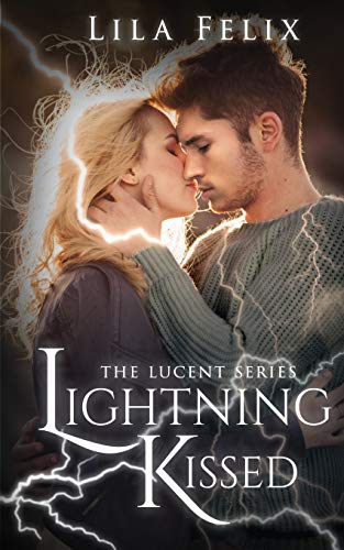Lightning Kissed: The Lucent Series - Lila Felix