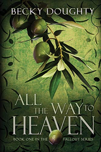All the Way to Heaven: Book One of the Fallout Series - Becky Doughty