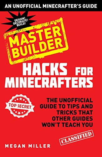 Hacks for Minecrafters: Master Builder: The Unofficial Guide to Tips and Tricks That Other Guides Won't Teach You - Megan Miller