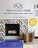The Holistic Home: Feng Shui for Mind, Body, Spirit, Space