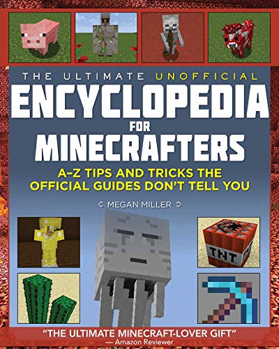 The Ultimate Unofficial Encyclopedia for Minecrafters: An A - Z Book of Tips and Tricks the Official Guides Don't Teach You - Megan Miller