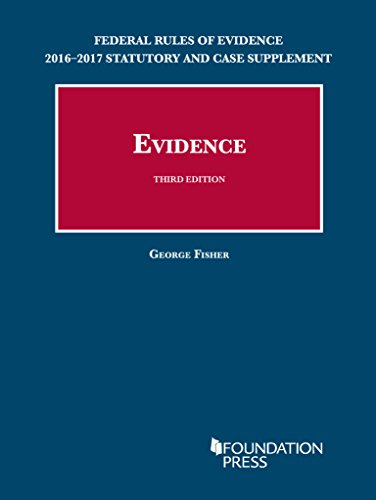 Federal Rules of Evidence 2016-2017 Statutory and Case Supplement to Fisher's Evidence (University Casebook Series) - George Fisher